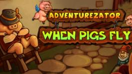 Adventurezator When Pigs Fly