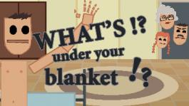 What´s under your blanket